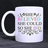Girls/Women Gifts Christmas Day Gifts Motivation Quotes She Believed she Could so she did 100% Ceramic 11-Ounce White Mug