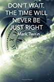 DON'T WAIT. THE TIME WILL NEVER BE JUST RIGHT ...Mark Twain: College Ruled Notebook With Motivational Sayings To Inspire You On Every Page - Alarm Clock Engulfed In Waves