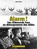 Alarm ! : Les Allemands face au débarquement des Alliés (HISTOIRE - HISTOIRE)