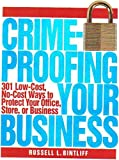 Crimeproofing Your Business: 301 Low-cost, No-cost Ways to Protect Your Office, Store or Business