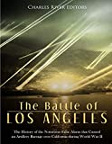 The Battle of Los Angeles: The History of the Notorious False Alarm that Caused an Artillery Barrage over California during World War II