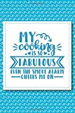 My cooking is so fabulous, even the smoke alarm cheers me on: Perfect 6x9,150 page notebook