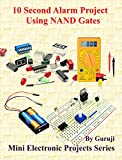 10 Second Alarm Project Using NAND Gates (English Edition)