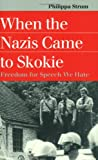 When the Nazis Came to Skokie: Freedom for the Speech We Hate: Freedom for Speech We Hate (Landmark Law Cases and American Society)