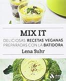 Mix it: Deliciosas recetas veganas preparadas con la batidora