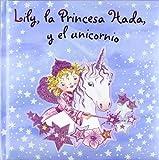 Lily, la Princesa Hada, y el unicornio (Castellano - A PARTIR DE 3 AÑOS - PERSONAJES - Lily, la Princesa Hada)